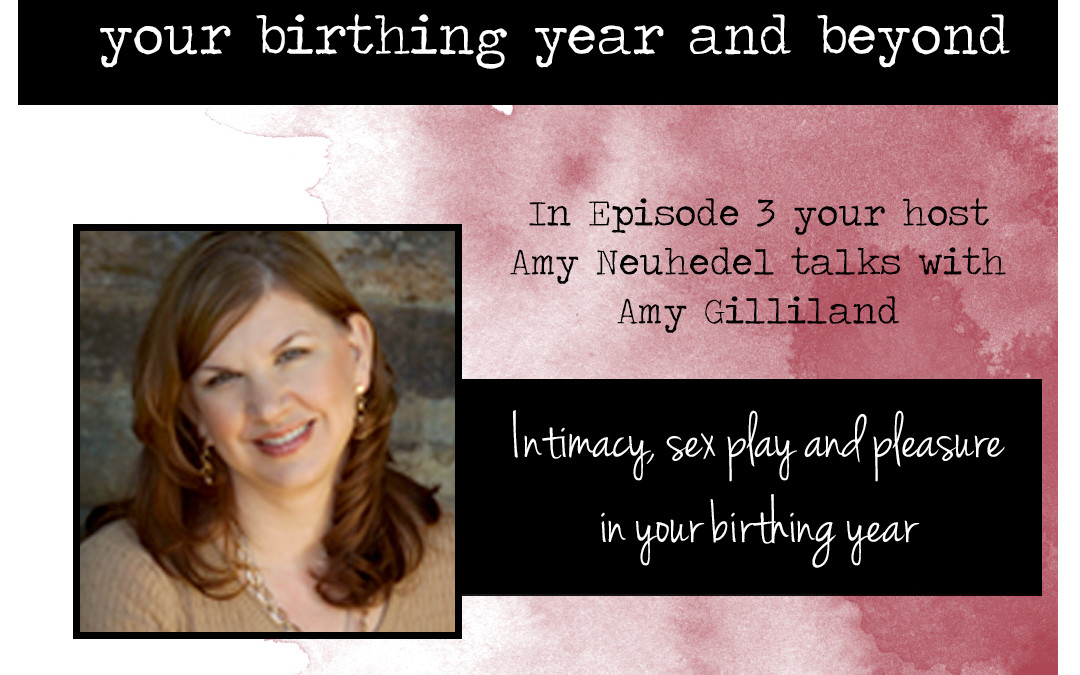 Intimacy and pleasure in your birthing year