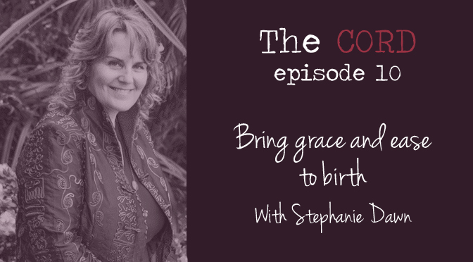 Grace and ease in birth with Stephanie Dawn