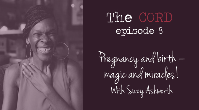 Pregnancy and birth – magic and miracles!