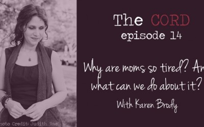 Why are moms so tired?  And what can we do?