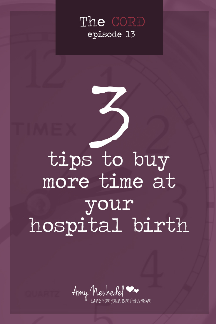 Birth takes time. Listen to Episode 13 of The Cord to find out how long birth takes and why/how to buy time at the hospital.