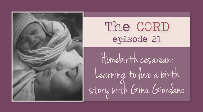 Homebirth Cesarean: Learning to Love a Birth Story with Gina Giordano @DTIdoulas