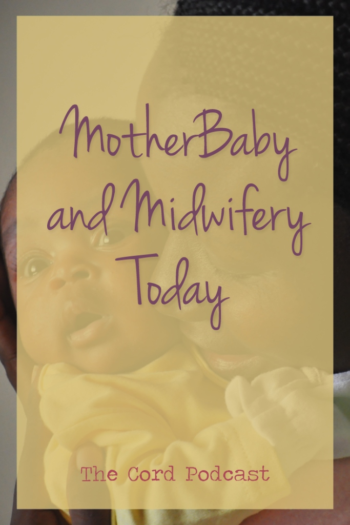 The Cord Episode 24: MotherBaby and Midwifery Today. Rebozo techiniques to use during pregnancy, birth and postpartum, midwives and doulas working together and supporting pregnant moms during a prolonged first stage of labor.