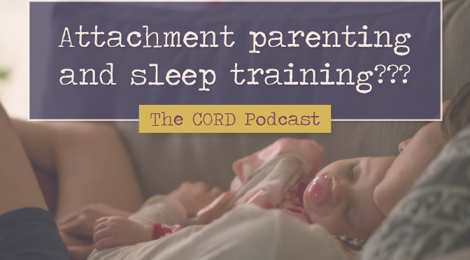 TC 025: Attachment parenting and sleep training??? // The Cord Podcast by Amy Neuhedel